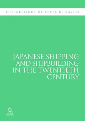 Japanese Shipping and Shipbuilding in the Twentieth Century: The Writings of Peter N. Davies - Writings of 2 (Hardback)