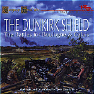 The Dunkirk Shield: The Battles for Boulogne and Calais - Campaign Trails S. (CD-Audio)