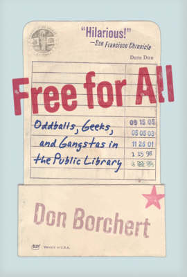 Free for All: Oddballs, Geeks, and Gangstas in the Public Library (Hardback)