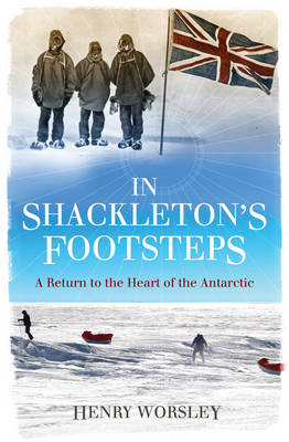 In Shackleton's Footsteps: A Return to the Heart of the Antarctic (Hardback)