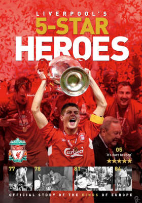 Liverpool's Five Star Hero's: Official Story of the Kings of Europe (Hardback)