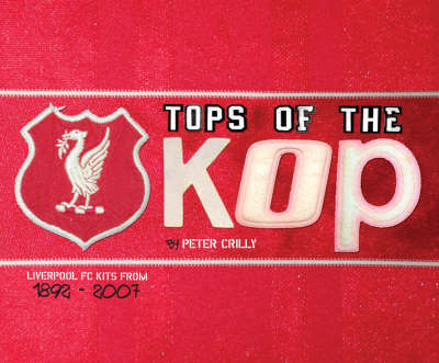 Tops of the Kops: The Complete Guide to Liverpool's Kits (Paperback)