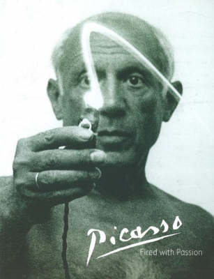 Picasso: Fired with Passion (Paperback)