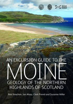 An Excursion Guide to the Moine Geology of the Northern Highlands of Scotland: Geology of the Northern Highlands of Scotland (Paperback)
