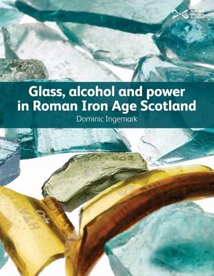 Glass, Alcohol and Power in Roman Iron Age Scotland (Paperback)