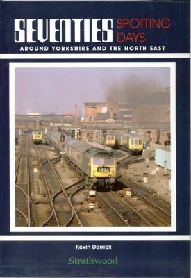 Seventies Spotting Days around Yorkshire & the North East - Seventies Spotting Days (Hardback)