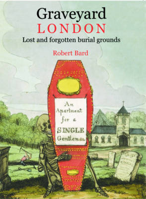 Graveyard London: Lost and Forgotten Burial Grounds (Hardback)