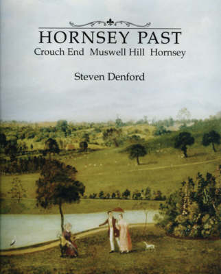 The Hornsey Past: Crouch End, Muswell Hill and Hornsey (Hardback)