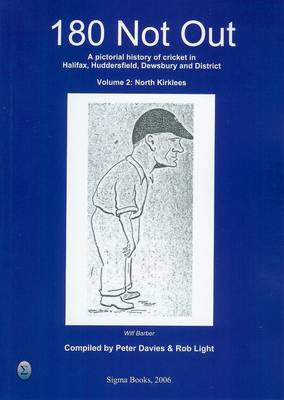 180 Not Out - North Kirklees: v. 2: A Pictorial History of Cricket in Halifax, Huddersfield and District (Paperback)