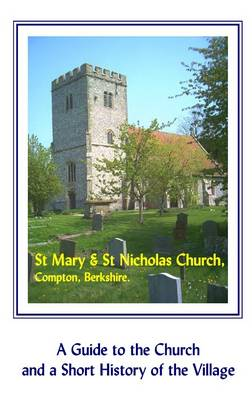St. Mary and St. Nicholas Church, Compton, Berkshire: A Guide to the Church and a Short History of the Village (Paperback)