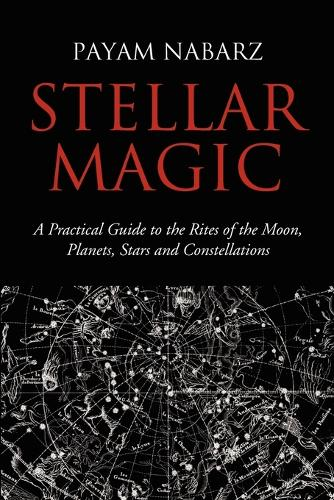 Stellar Magic: A Practical Guide to Performing Rites and Ceremonies to the Moon, Planets, Stars and Constellations (Paperback)