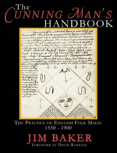 The Cunning Man's Handbook: The Practice of English Folk Magic 1550-1900 (Paperback)