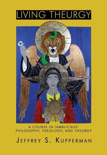 Living Theurgy: A Course in Iamblichus' Philosophy, Theology and Theurgy (Paperback)