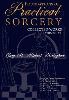 Foundations of Practical Sorcery: Volumes I - VII: Collected Works - Foundations of Practical Sorcery (Hardback)