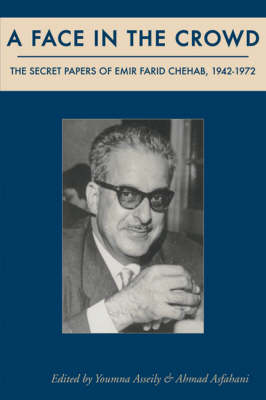A Face in the Crowd: The Secret Papers of Emir Farid Chehab, 1942-1972 (Hardback)