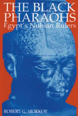The Black Pharaohs: Egypts Nubian Rulers (Paperback)