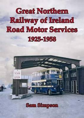 Great Northern Railway of Ireland Road Motor Services 1925-1958 (Hardback)