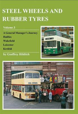 Steel Wheels and Rubber Tyres: Volume 3: Halifax, Wakefield, Leicester, Krefeld (Paperback)