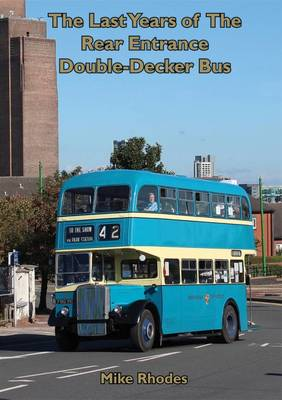 Last Years of the Rear Entrance Double-Decker Bus (Paperback)