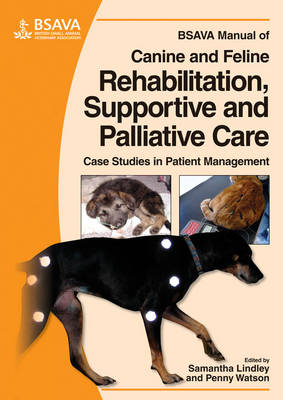 BSAVA Manual of Canine and Feline Rehabilitation, Supportive and Palliative Care: Case Studies in Patient Management - BSAVA British Small Animal Veterinary Association (Paperback)