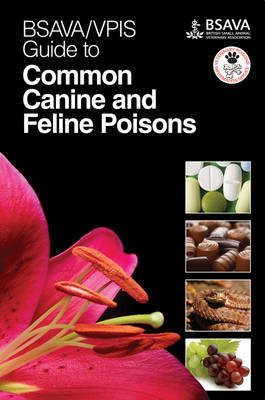 BSAVA / VPIS Guide to Common Canine and Feline Poisons - BSAVA British Small Animal Veterinary Association (Paperback)