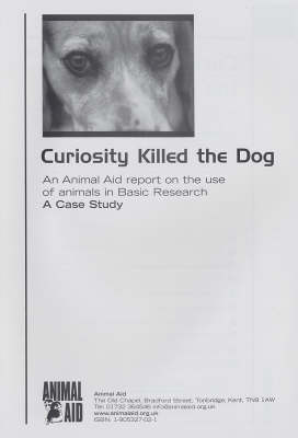 Curiosity Killed the Dog: An Animal Aid Report on the Use of Animals in Basic Research: A Case Study (Paperback)