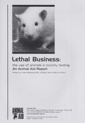 Lethal Business: The Use of Animals in Toxicity Testing: An Animal Aid Report (Paperback)