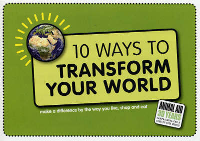 10 Ways to Transform Your World: Make a Difference by the Way You Live, Shop and Eat (Paperback)