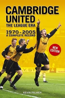 Cambridge United: The League Era 1970-2005 - a Complete Record (Paperback)