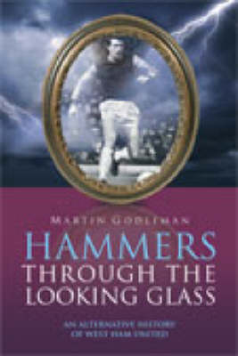Hammers Through the Looking Glass: An Alternative History of West Ham United - Desert Island Football Histories (Paperback)
