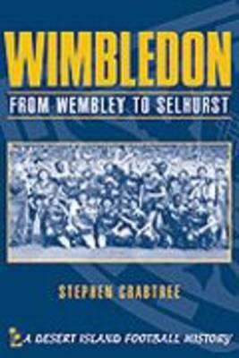 Wimbledon: From Wembley to Selhurst 1987-92 - Desert Island Football Histories (Paperback)