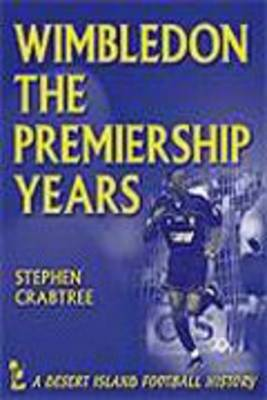 Wimbledon: The Premiership Years 1992-2000 - Desert Island Football Histories (Paperback)