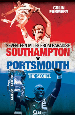 Seventeen Miles from Paradise: Southampton v Portsmouth - The Sequel (Hardback)