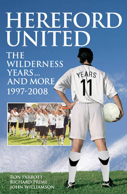 Hereford United: The Wilderness Years... and More 1997-2008 - Desert Island Football Histories (Paperback)