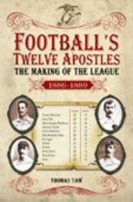 Football's Twelve Apostles: The Making of the League 1886-1889 - Desert Island Football Histories (Paperback)