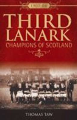 Third Lanark: Champions of Scotland 1903-04 - Desert Island Football Histories (Paperback)