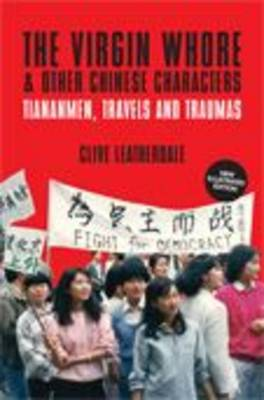 The Virgin Whore and Other Chinese Characters: Tiananmen, Travels and Traumas - Desert Island Travels (Paperback)