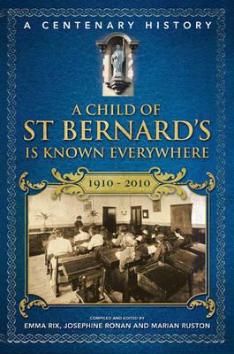 A Child of St Bernard's is Known Everywhere: A Centenary History 1910-2010 (Hardback)