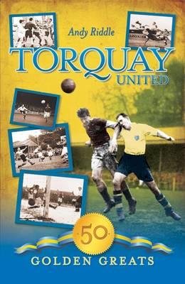 Torquay United: 50 Golden Greats - Desert Island Football Histories (Hardback)