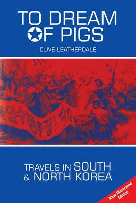 To Dream of Pigs: Travels in South and North Korea - Desert Island Travels (Paperback)