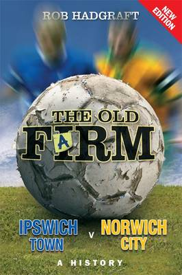 The Old Farm: Ipswich Town v Norwich City - A History (Paperback)