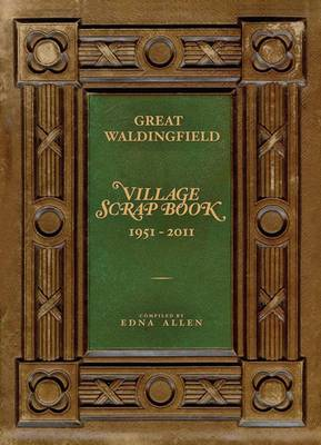 Great Waldingfield - Village Scrap Book 1951-2011 (Hardback)