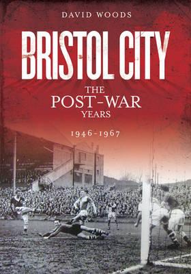 Bristol City: the Post-War Years 1946-67 - Desert Island Football Histories (Paperback)
