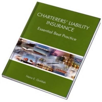 Charterers' Liability Insurance: Essential Best Practice (Hardback)