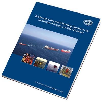 Tandem Mooring and Offloading Guidelines for Conventional Tankers at F(P)SO Facilities (Hardback)