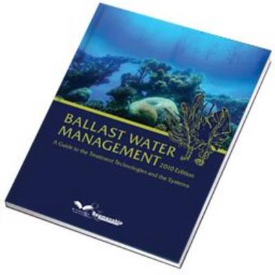 Ballast Water Management 2010: Understanding the Regulations and the Various Treatment Technologies (Paperback)