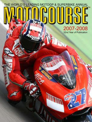 Motocourse 2007/2008: The World's Leading Grand Prix and Superbike Annual (Hardback)