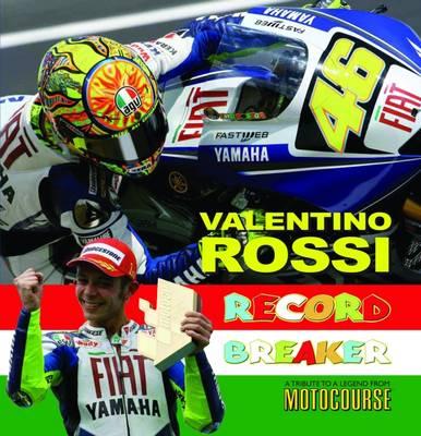 "Valentino Rossi: Record Breaker - A Tribute to a Legend from ""Motocourse"" (Hardback)"