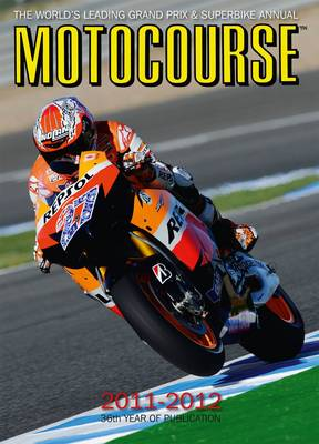 Motocourse 2011-2012: The World's Leading Grand Prix and Superbike Annual - Motocourse Annual (Hardback)