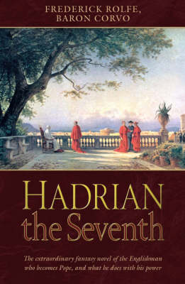 Hadrian the Seventh!: A Romance (Paperback)